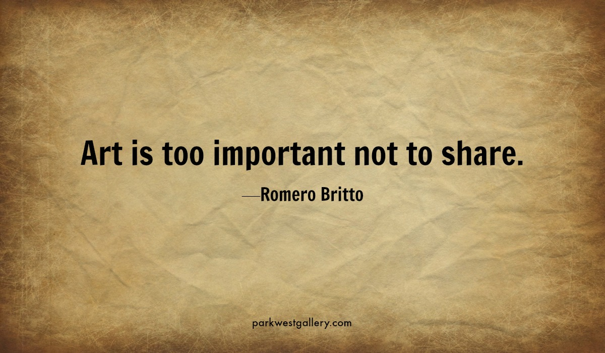 "art quotes, Romero Britto ""Art is too important not to share."""