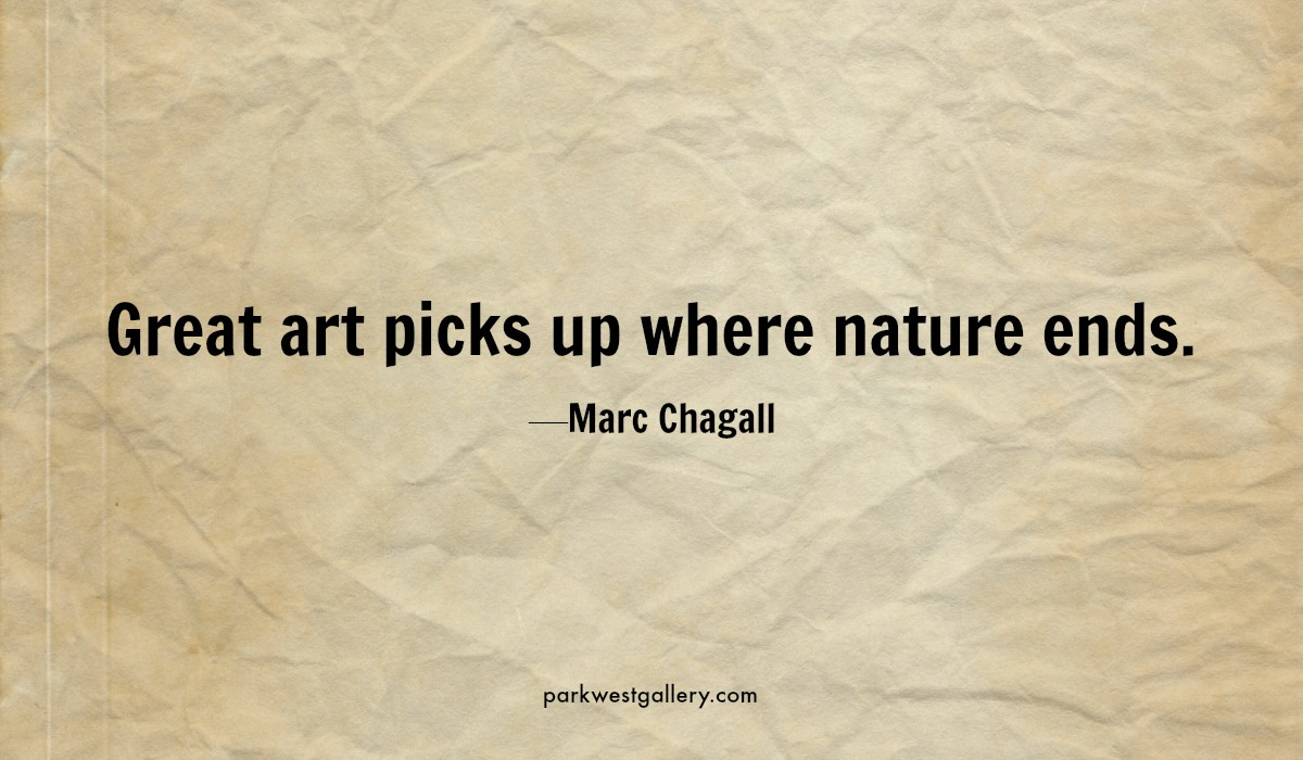 """art quote, Marc Chagall """"Great art picks up where nature ends."""""""