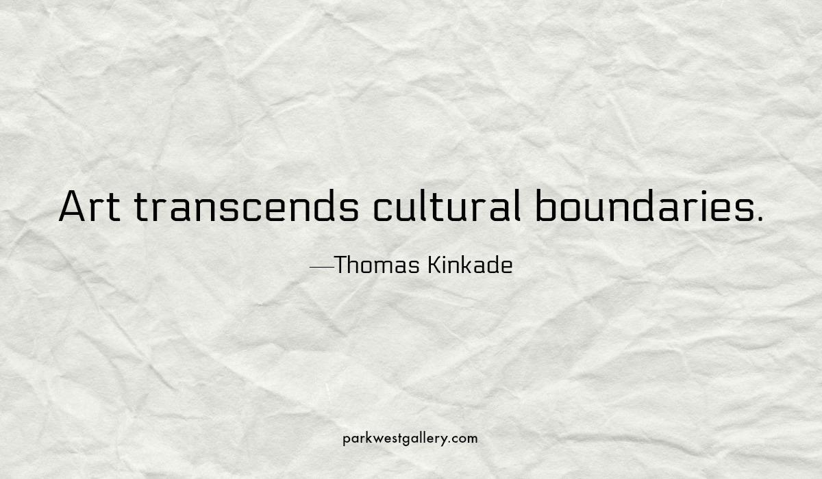 "art quotes, Thomas Kinkade ""Art transcends cultural boundaries"""