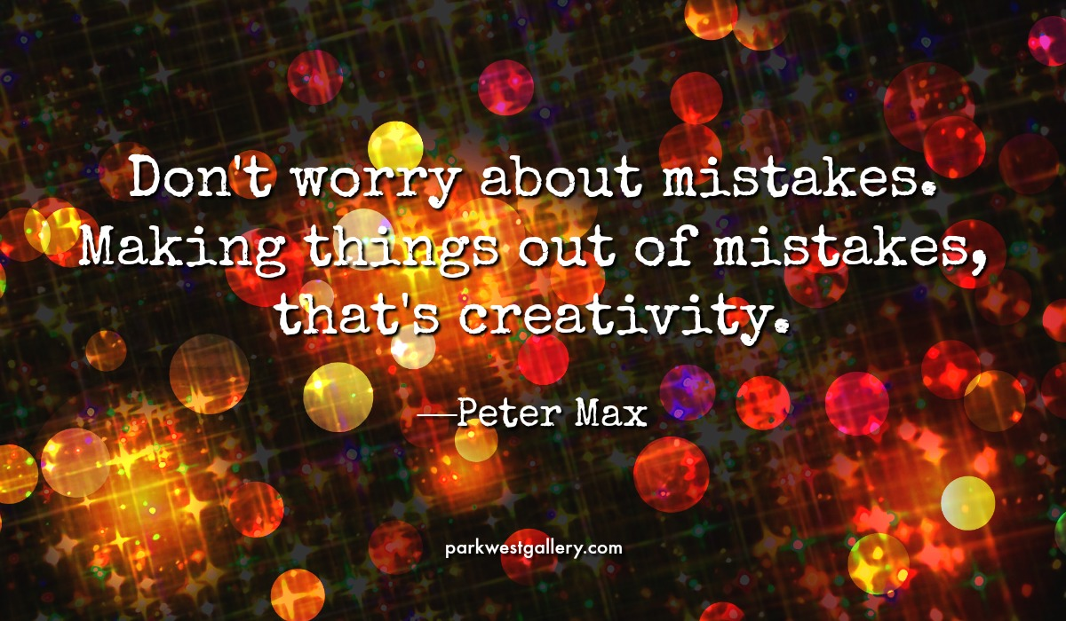 "art quote, Peter Max ""Don't worry about mistakes. Making things out of mistakes, that's creativity."""